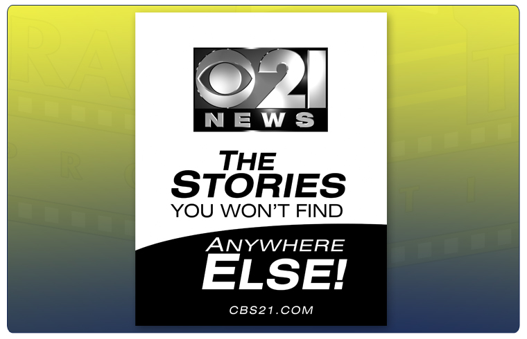 CBS21 The Stories You Won't Find Anywhere Else - Print AD